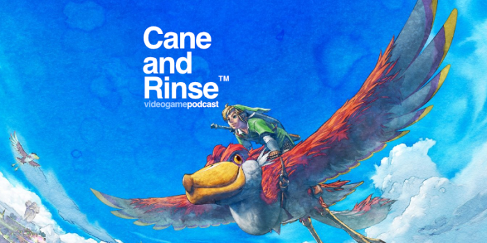 The Legend of Zelda: Skyward Sword - The Cane and Rinse podcast No.257
