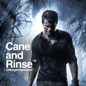 Uncharted 4: A Thief's End - The Cane and Rinse videogame podcast No.264