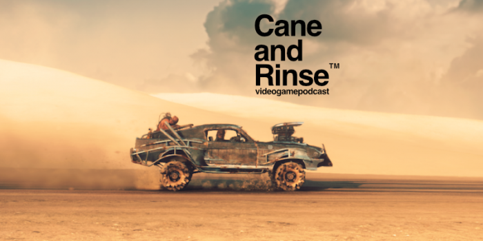 Mad Max - The Cane and Rinse videogame podcast No.267