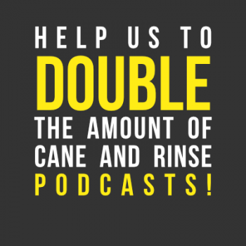 Help us DOUBLE the amount of Cane and Rinse podcasts!