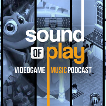 Sound of Play: 95 - The videogame music podcast