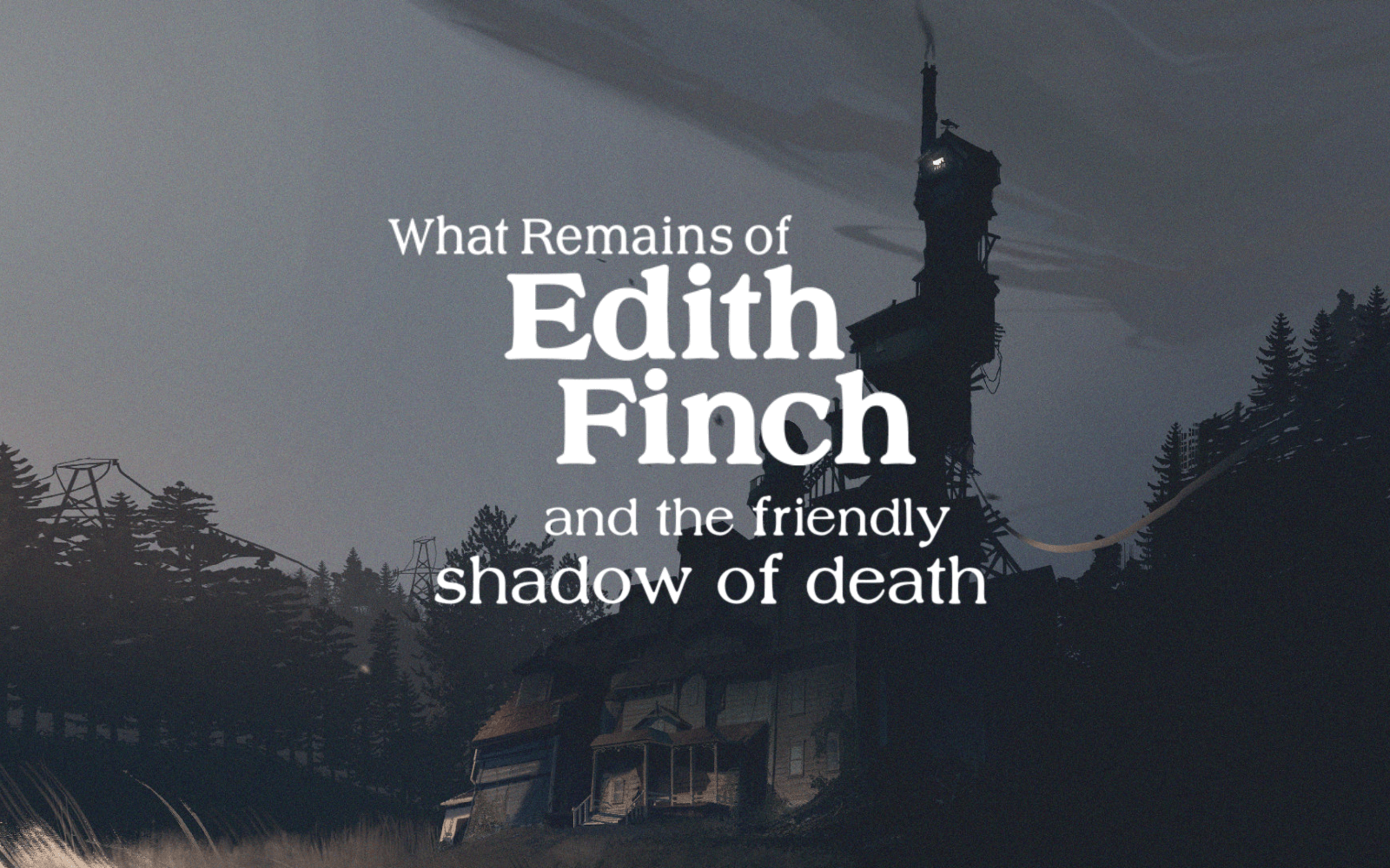 What Remains Of Edith Finch And The Friendly Shadow Of Death