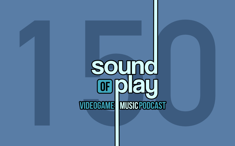 Sound of Play: 150 - The videogame music podcast