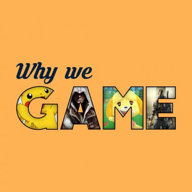 why we game